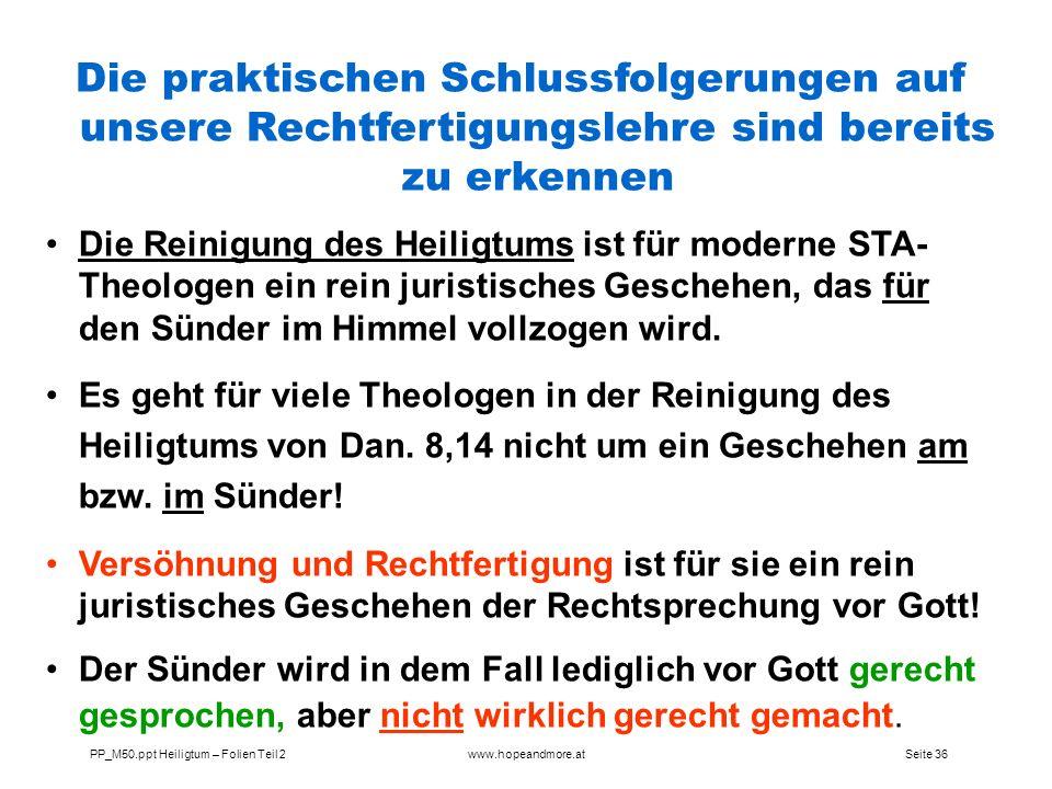 Seite 36PP_M50.ppt Heiligtum – Folien Teil 2www.hopeandmore.at Die praktischen Schlussfolgerungen auf unsere Rechtfertigungslehre sind bereits zu erke