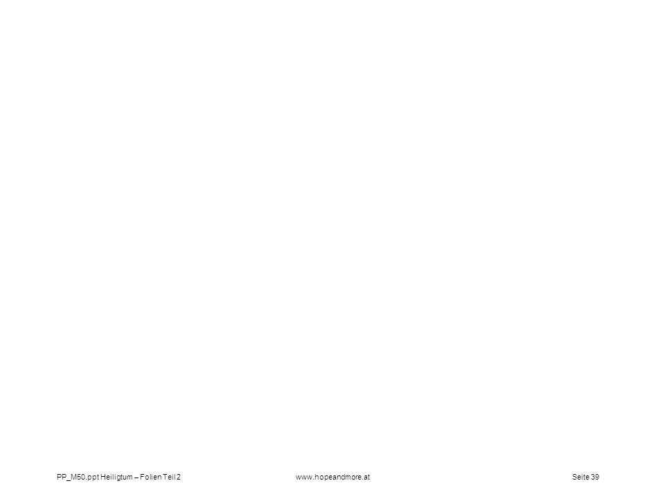 Seite 39PP_M50.ppt Heiligtum – Folien Teil 2www.hopeandmore.at