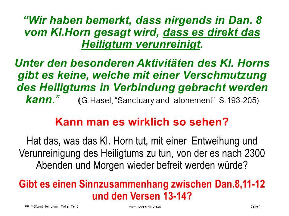 Seite 4PP_M50.ppt Heiligtum – Folien Teil 2www.hopeandmore.at Wir haben bemerkt, dass nirgends in Dan. 8 vom Kl.Horn gesagt wird, dass es direkt das H