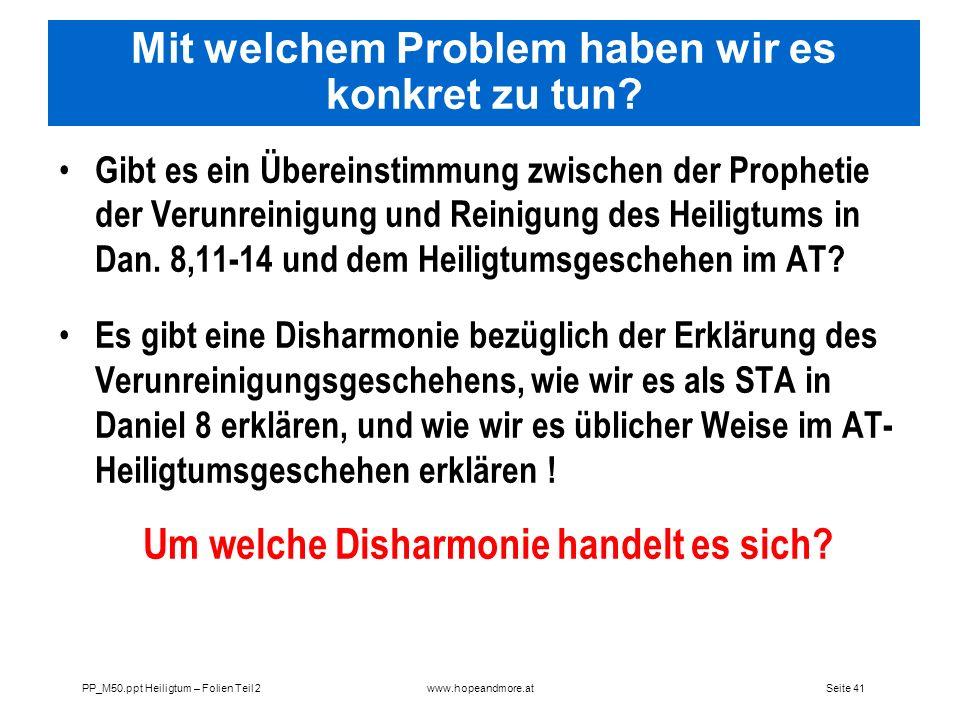 Seite 41PP_M50.ppt Heiligtum – Folien Teil 2www.hopeandmore.at Mit welchem Problem haben wir es konkret zu tun? Gibt es ein Übereinstimmung zwischen d