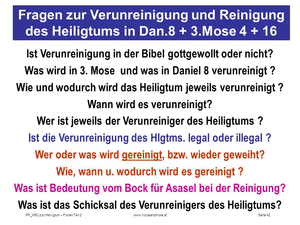 Seite 42PP_M50.ppt Heiligtum – Folien Teil 2www.hopeandmore.at Ist Verunreinigung in der Bibel gottgewollt oder nicht? Was wird in 3. Mose und was in