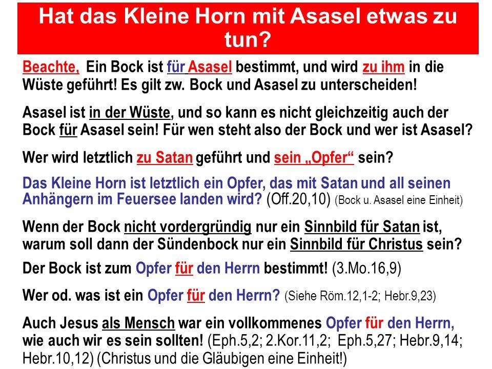 Seite 47PP_M50.ppt Heiligtum – Folien Teil 2www.hopeandmore.at Hat das Kleine Horn mit Asasel etwas zu tun? Beachte, Ein Bock ist für Asasel bestimmt,