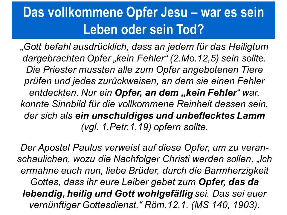 Seite 48PP_M50.ppt Heiligtum – Folien Teil 2www.hopeandmore.at Das vollkommene Opfer Jesu – war es sein Leben oder sein Tod? Gott befahl ausdrücklich,