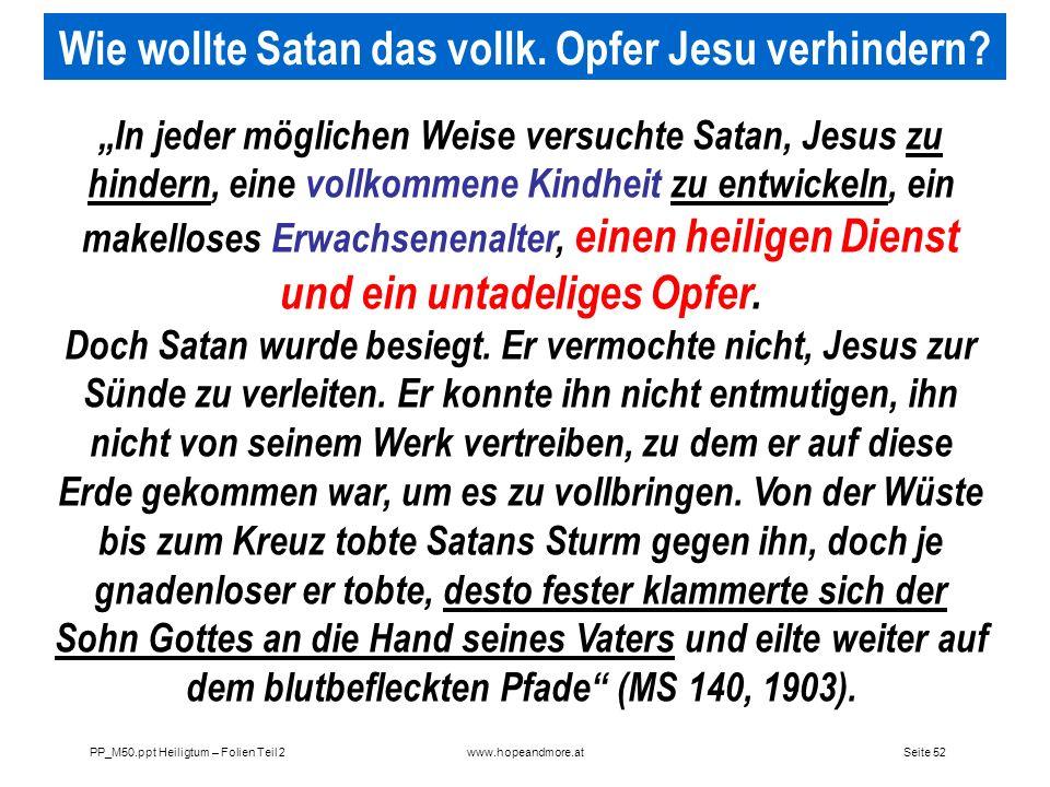 Seite 52PP_M50.ppt Heiligtum – Folien Teil 2www.hopeandmore.at In jeder möglichen Weise versuchte Satan, Jesus zu hindern, eine vollkommene Kindheit z