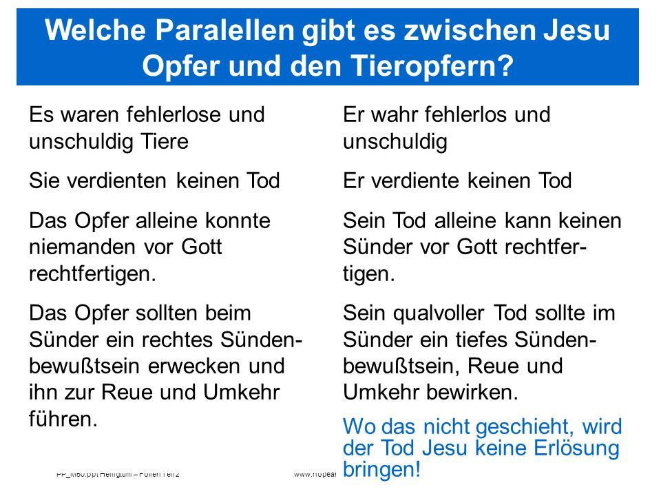 Seite 56PP_M50.ppt Heiligtum – Folien Teil 2www.hopeandmore.at Welche Paralellen gibt es zwischen Jesu Opfer und den Tieropfern? Es waren fehlerlose u