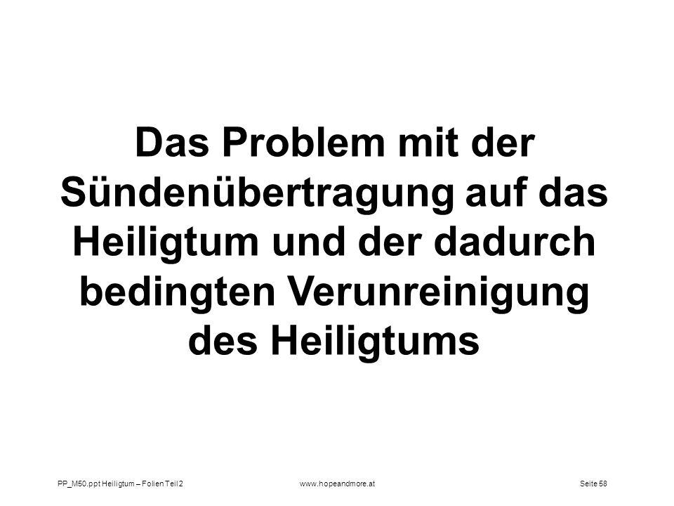 Seite 58PP_M50.ppt Heiligtum – Folien Teil 2www.hopeandmore.at Das Problem mit der Sündenübertragung auf das Heiligtum und der dadurch bedingten Verun
