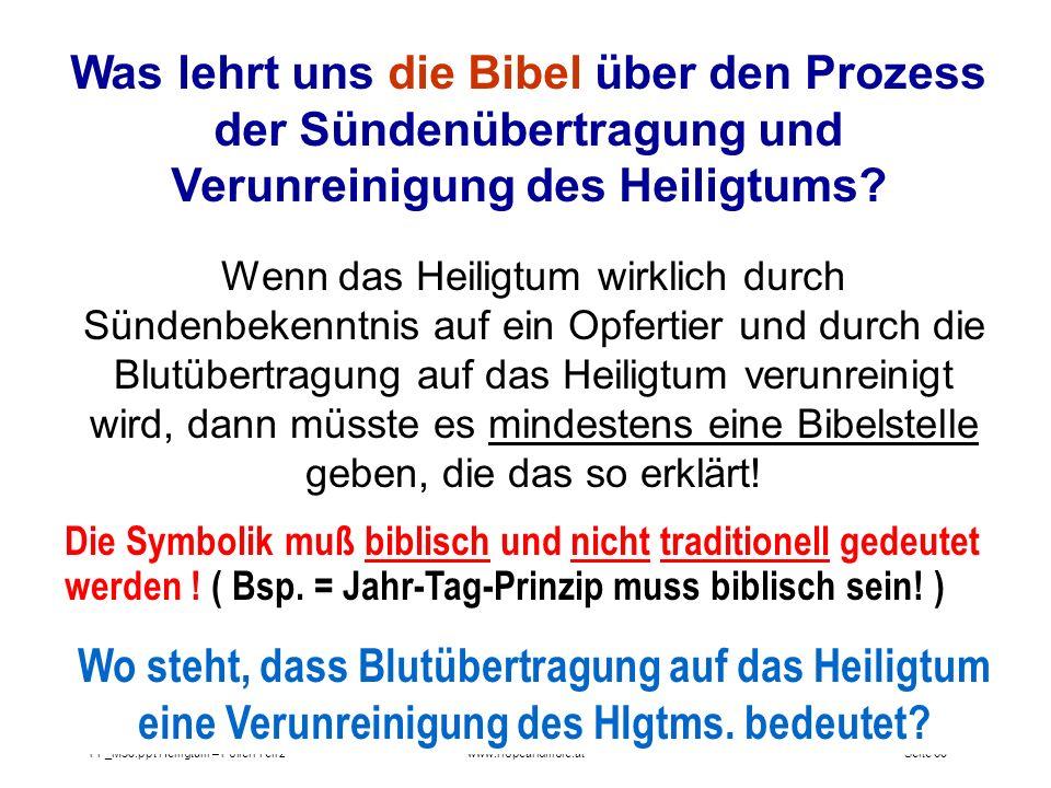 Seite 60PP_M50.ppt Heiligtum – Folien Teil 2www.hopeandmore.at Was lehrt uns die Bibel über den Prozess der Sündenübertragung und Verunreinigung des H