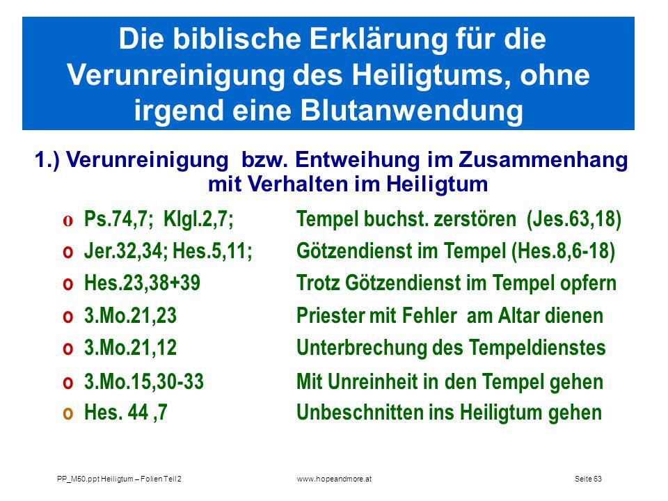 Seite 63PP_M50.ppt Heiligtum – Folien Teil 2www.hopeandmore.at 1.) Verunreinigung bzw. Entweihung im Zusammenhang mit Verhalten im Heiligtum o Ps.74,7