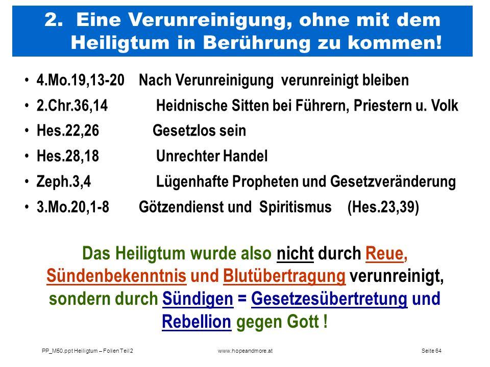 Seite 64PP_M50.ppt Heiligtum – Folien Teil 2www.hopeandmore.at 2. Eine Verunreinigung, ohne mit dem Heiligtum in Berührung zu kommen! 4.Mo.19,13-20 Na