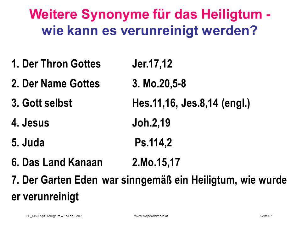 Seite 67PP_M50.ppt Heiligtum – Folien Teil 2www.hopeandmore.at 1. Der Thron GottesJer.17,12 2. Der Name Gottes 3. Mo.20,5-8 3. Gott selbst Hes.11,16,