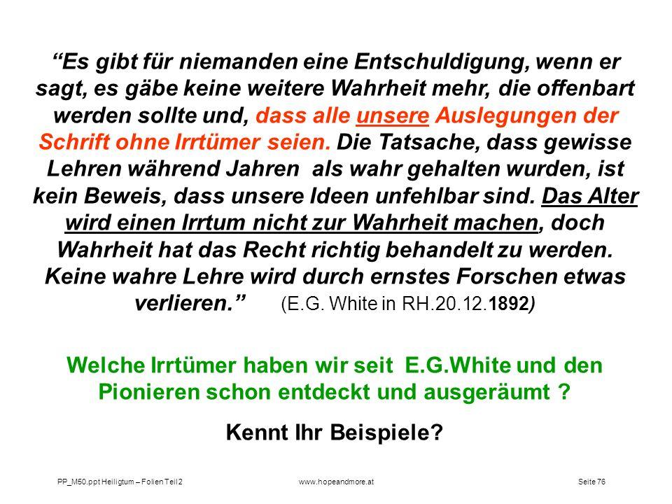 Seite 76PP_M50.ppt Heiligtum – Folien Teil 2www.hopeandmore.at Es gibt für niemanden eine Entschuldigung, wenn er sagt, es gäbe keine weitere Wahrheit
