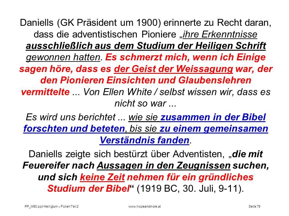 Seite 78PP_M50.ppt Heiligtum – Folien Teil 2www.hopeandmore.at Daniells (GK Präsident um 1900) erinnerte zu Recht daran, dass die adventistischen Pion