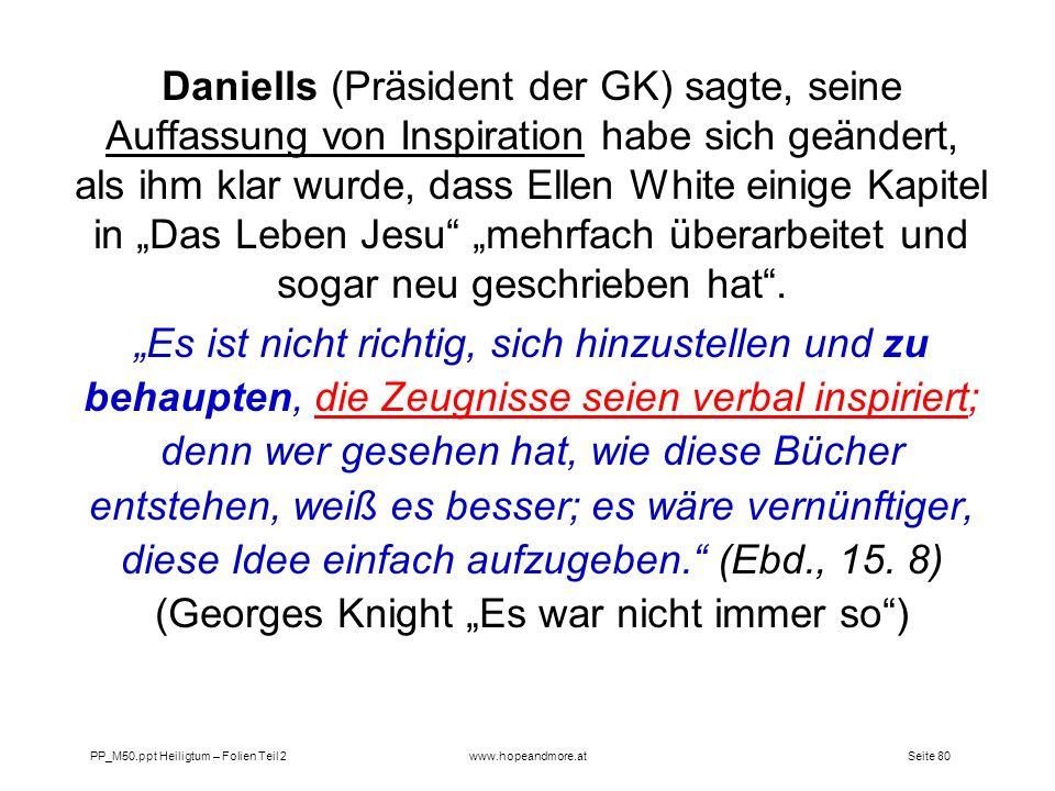 Seite 80PP_M50.ppt Heiligtum – Folien Teil 2www.hopeandmore.at Daniells (Präsident der GK) sagte, seine Auffassung von Inspiration habe sich geändert,