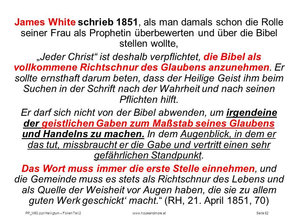 Seite 82PP_M50.ppt Heiligtum – Folien Teil 2www.hopeandmore.at James White schrieb 1851, als man damals schon die Rolle seiner Frau als Prophetin über