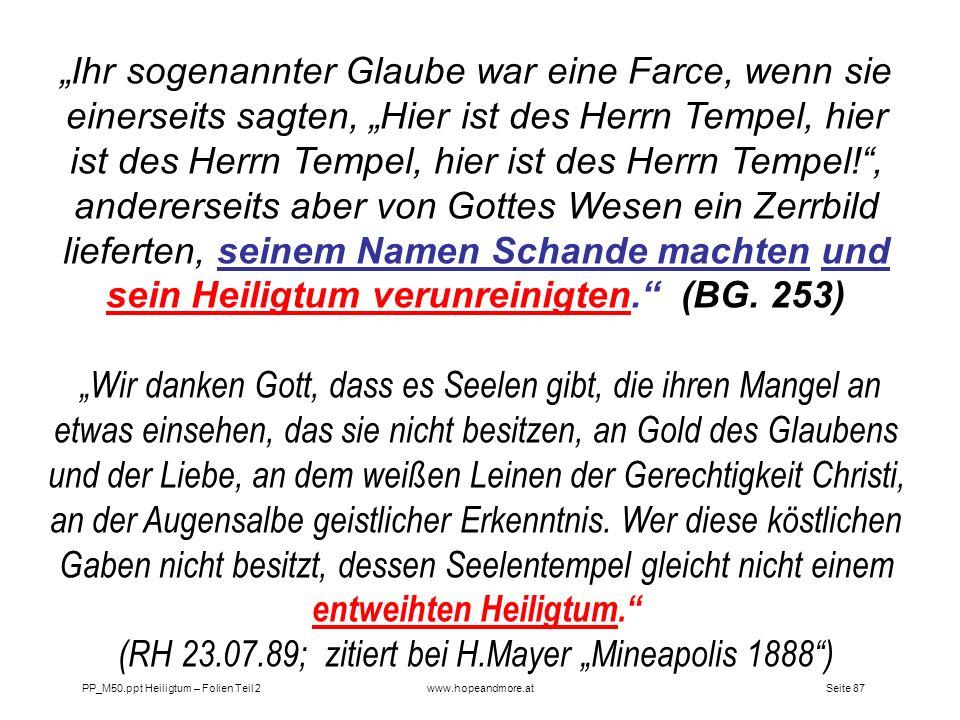 Seite 87PP_M50.ppt Heiligtum – Folien Teil 2www.hopeandmore.at Ihr sogenannter Glaube war eine Farce, wenn sie einerseits sagten, Hier ist des Herrn T