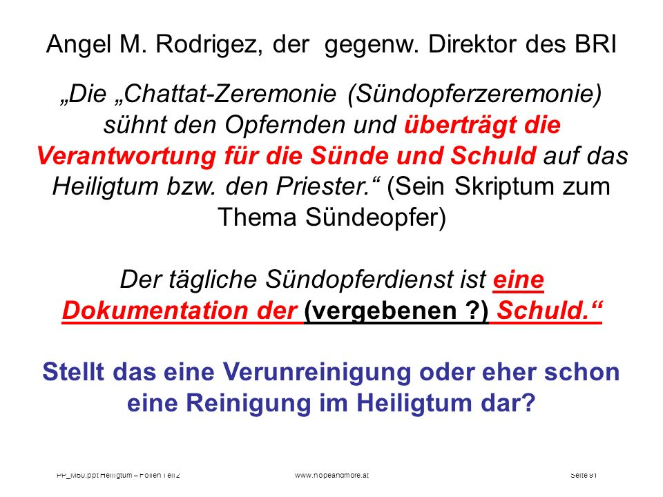 Seite 91PP_M50.ppt Heiligtum – Folien Teil 2www.hopeandmore.at Angel M. Rodrigez, der gegenw. Direktor des BRI Die Chattat-Zeremonie (Sündopferzeremon