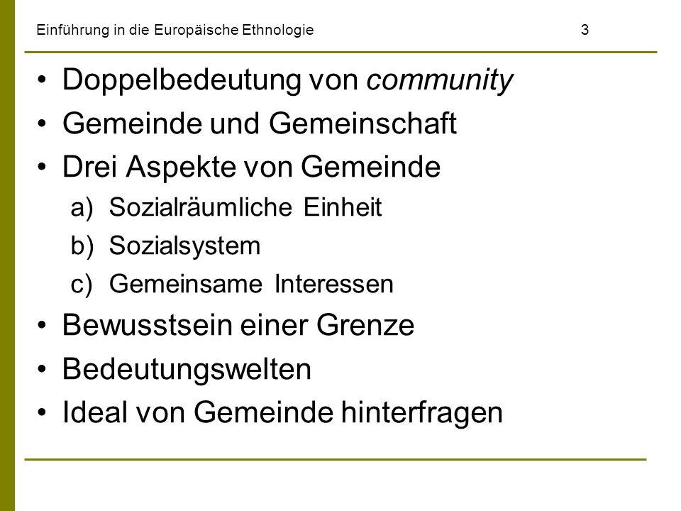 Einführung in die Europäische Ethnologie3 Doppelbedeutung von community Gemeinde und Gemeinschaft Drei Aspekte von Gemeinde a)Sozialräumliche Einheit