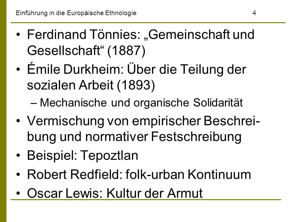 Einführung in die Europäische Ethnologie4 Ferdinand Tönnies: Gemeinschaft und Gesellschaft (1887) Émile Durkheim: Über die Teilung der sozialen Arbeit
