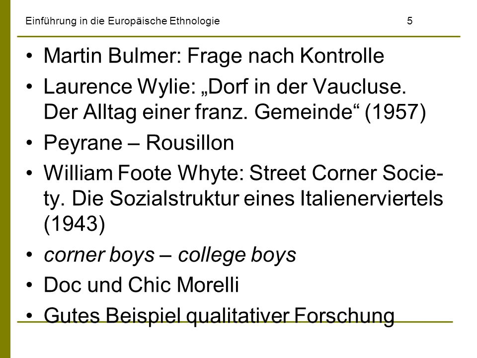 Einführung in die Europäische Ethnologie5 Martin Bulmer: Frage nach Kontrolle Laurence Wylie: Dorf in der Vaucluse. Der Alltag einer franz. Gemeinde (