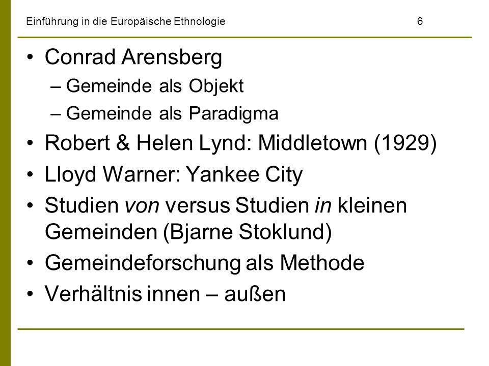 Einführung in die Europäische Ethnologie6 Conrad Arensberg –Gemeinde als Objekt –Gemeinde als Paradigma Robert & Helen Lynd: Middletown (1929) Lloyd W