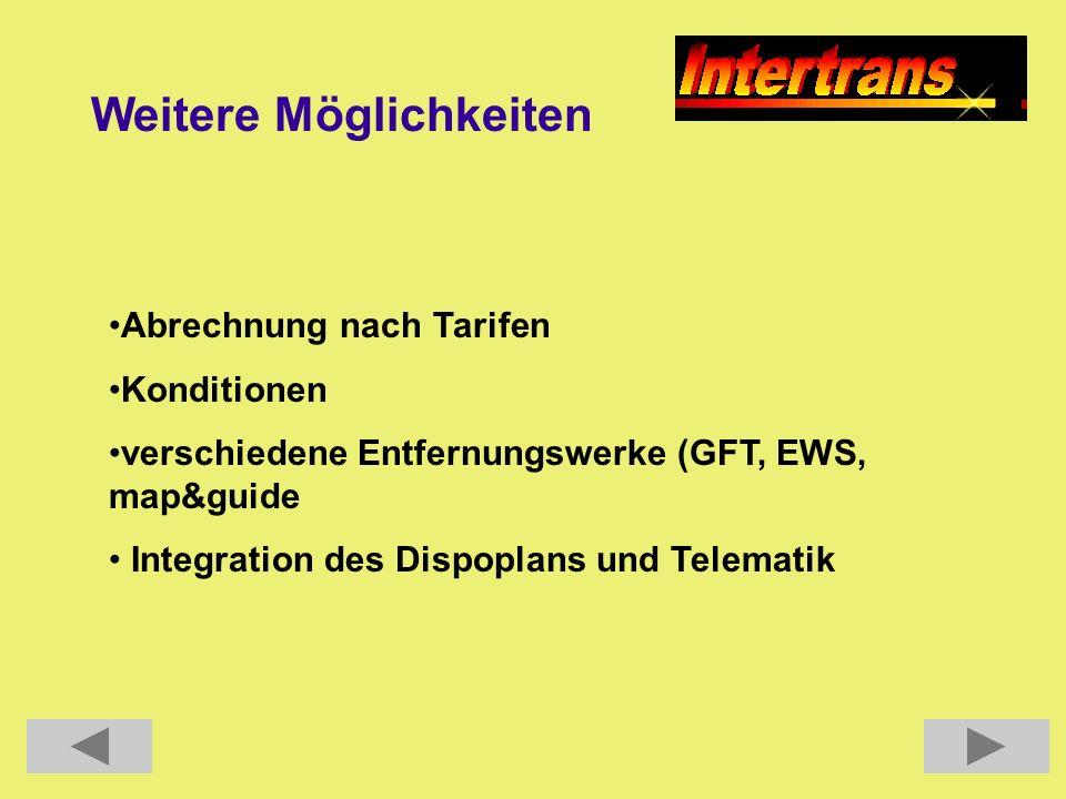 Weitere Möglichkeiten Abrechnung nach Tarifen Konditionen verschiedene Entfernungswerke (GFT, EWS, map&guide Integration des Dispoplans und Telematik