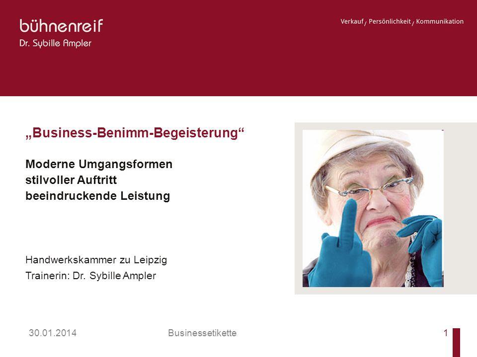 Businessetikette Business-Benimm-Begeisterung Moderne Umgangsformen stilvoller Auftritt beeindruckende Leistung Handwerkskammer zu Leipzig Trainerin: Dr.