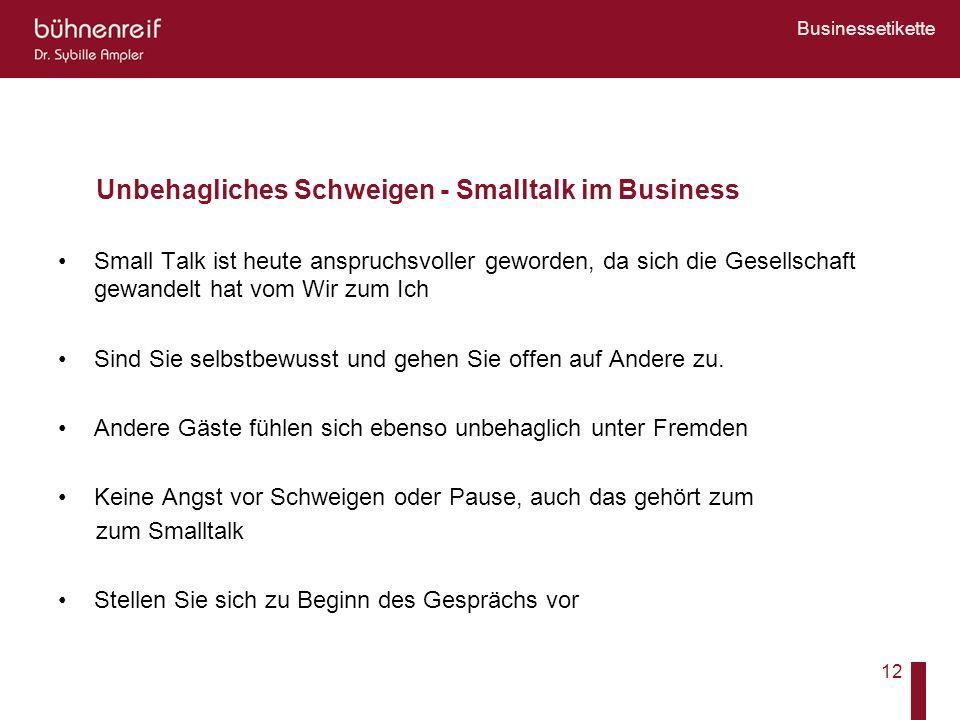 Businessetikette 12 Unbehagliches Schweigen - Smalltalk im Business Small Talk ist heute anspruchsvoller geworden, da sich die Gesellschaft gewandelt
