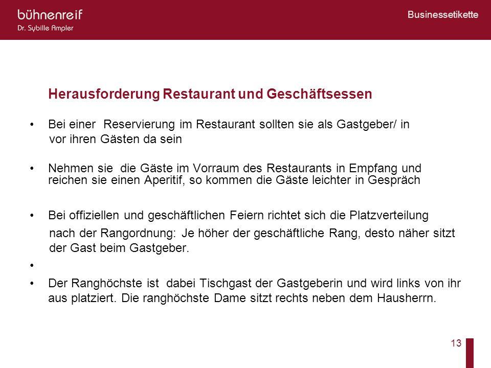 Businessetikette 13 Herausforderung Restaurant und Geschäftsessen Bei einer Reservierung im Restaurant sollten sie als Gastgeber/ in vor ihren Gästen