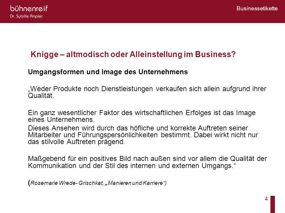 Businessetikette 4 Knigge – altmodisch oder Alleinstellung im Business? Umgangsformen und Image des Unternehmens Weder Produkte noch Dienstleistungen