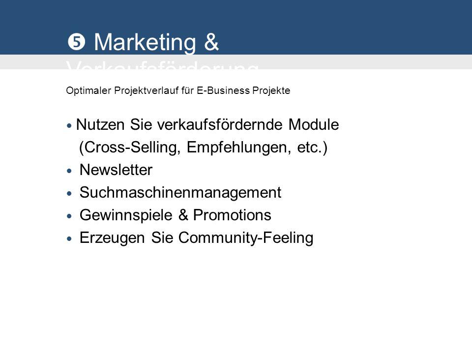 Marketing & Verkaufsförderung Optimaler Projektverlauf für E-Business Projekte Nutzen Sie verkaufsfördernde Module (Cross-Selling, Empfehlungen, etc.) Newsletter Suchmaschinenmanagement Gewinnspiele & Promotions Erzeugen Sie Community-Feeling