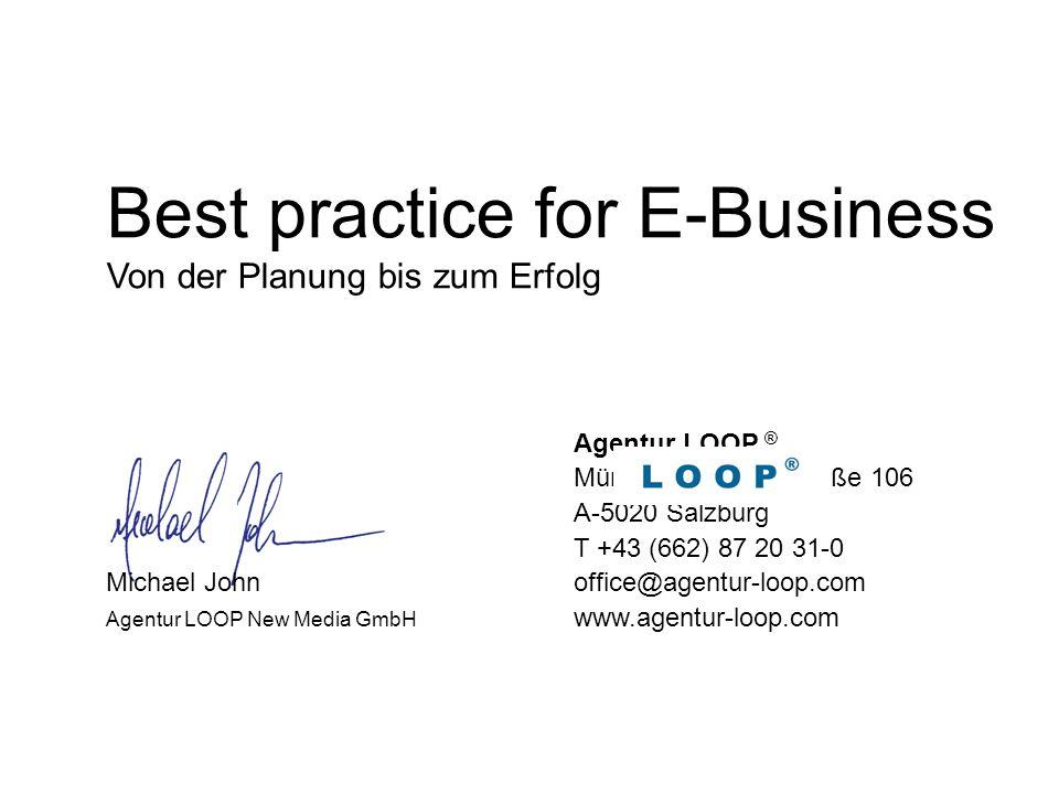 Best practice for E-Business Von der Planung bis zum Erfolg Agentur LOOP ® Münchner Bundesstraße 106 A-5020 Salzburg T +43 (662) 87 20 31-0 Michael Jo