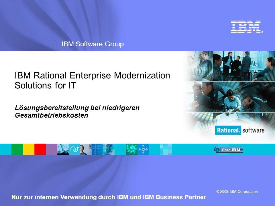 ® IBM Software Group © 2009 IBM Corporation Nur zur internen Verwendung durch IBM und IBM Business Partner IBM Rational Enterprise Modernization Solutions for IT Lösungsbereitstellung bei niedrigeren Gesamtbetriebskosten