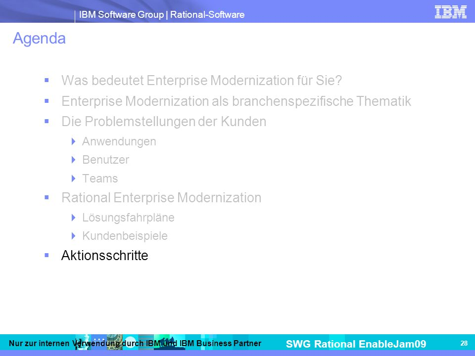 IBM Software Group | Rational-Software SWG Rational EnableJam09 Nur zur internen Verwendung durch IBM und IBM Business Partner 28 Agenda Was bedeutet Enterprise Modernization für Sie.