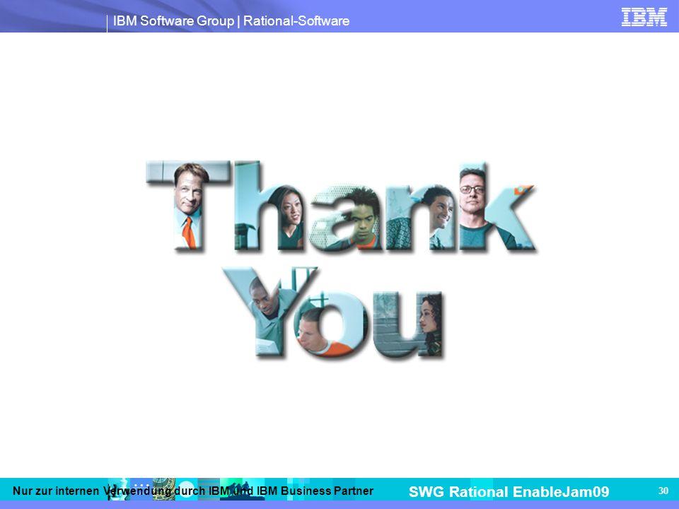 IBM Software Group | Rational-Software SWG Rational EnableJam09 Nur zur internen Verwendung durch IBM und IBM Business Partner 30