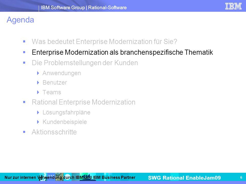 IBM Software Group | Rational-Software SWG Rational EnableJam09 Nur zur internen Verwendung durch IBM und IBM Business Partner 6 Agenda Was bedeutet Enterprise Modernization für Sie.