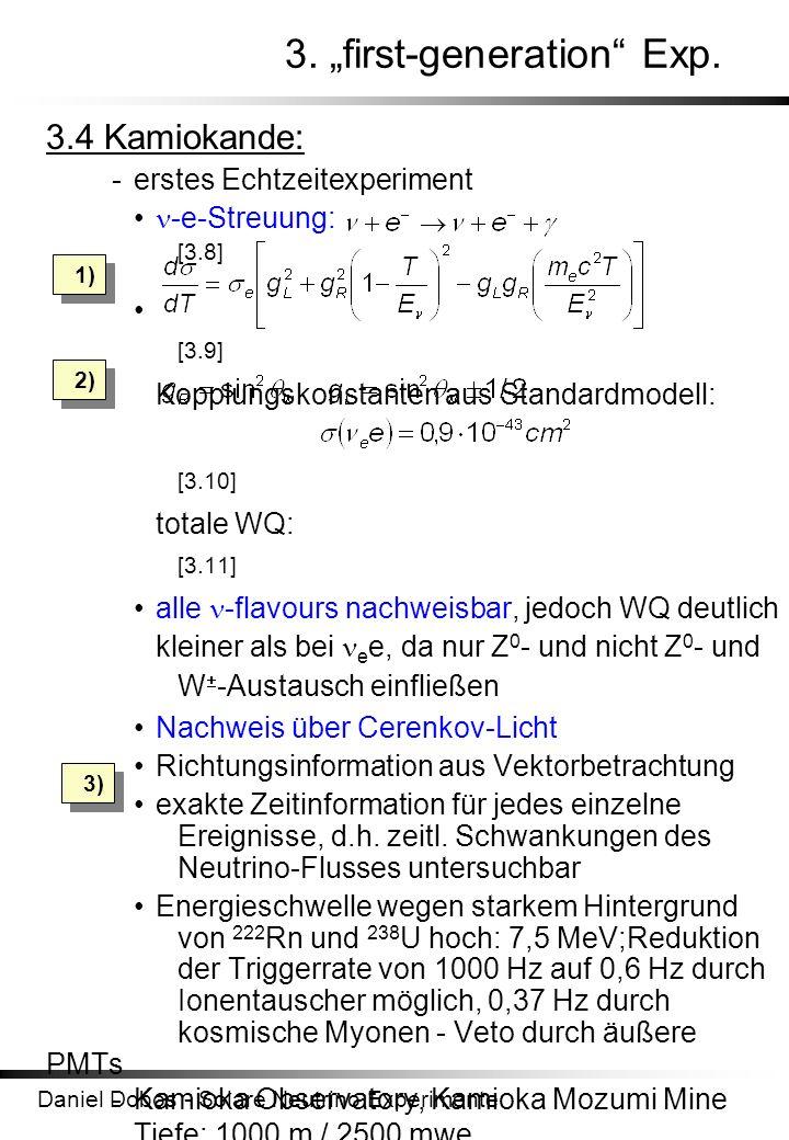 Daniel Dobos - Solare Neutrino Experimente 3. first-generation Exp. 3.4 Kamiokande: -erstes Echtzeitexperiment -e-Streuung: [3.8] [3.9] Kopplungskonst