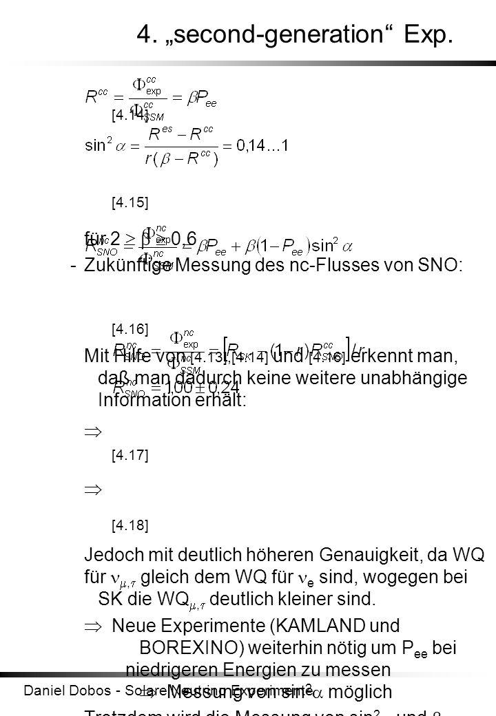 Daniel Dobos - Solare Neutrino Experimente 4. second-generation Exp. [4.14] [4.15] für 2 0,6 -Zukünftige Messung des nc-Flusses von SNO: [4.16] Mit Hi