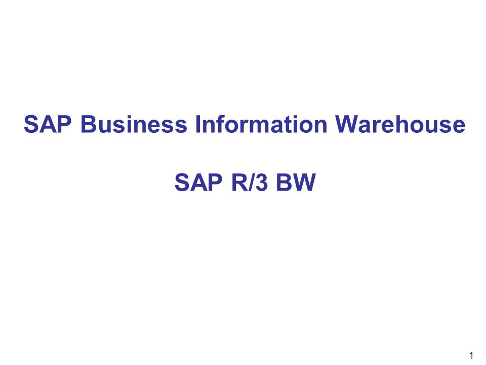 1 SAP Business Information Warehouse SAP R/3 BW
