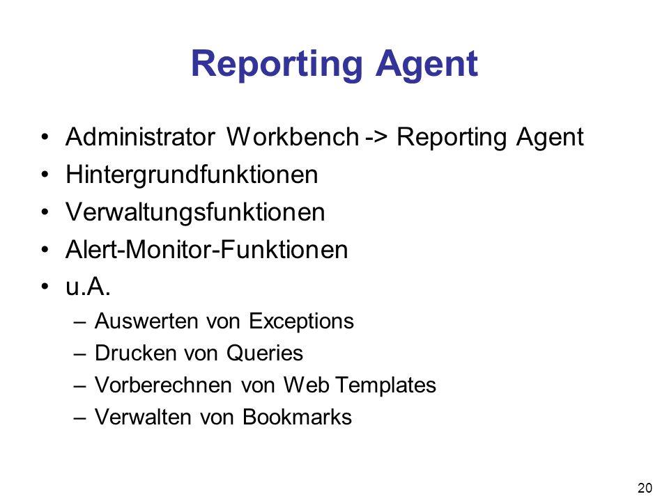 20 Reporting Agent Administrator Workbench -> Reporting Agent Hintergrundfunktionen Verwaltungsfunktionen Alert-Monitor-Funktionen u.A. –Auswerten von