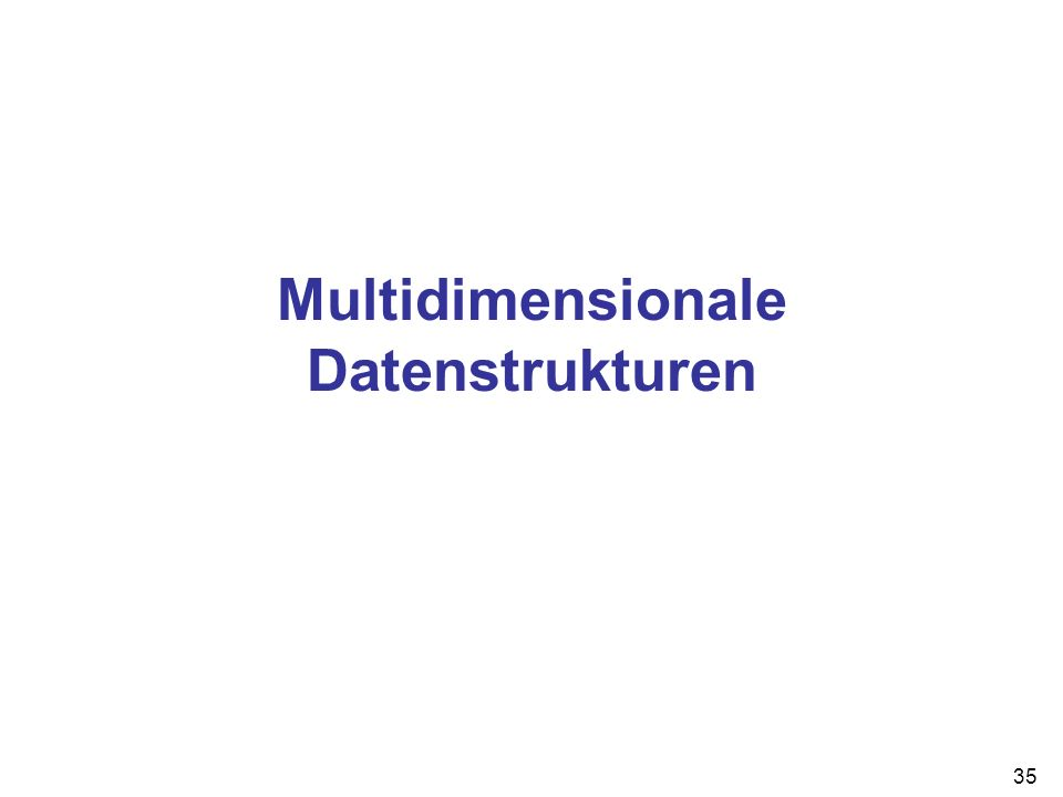 35 Multidimensionale Datenstrukturen