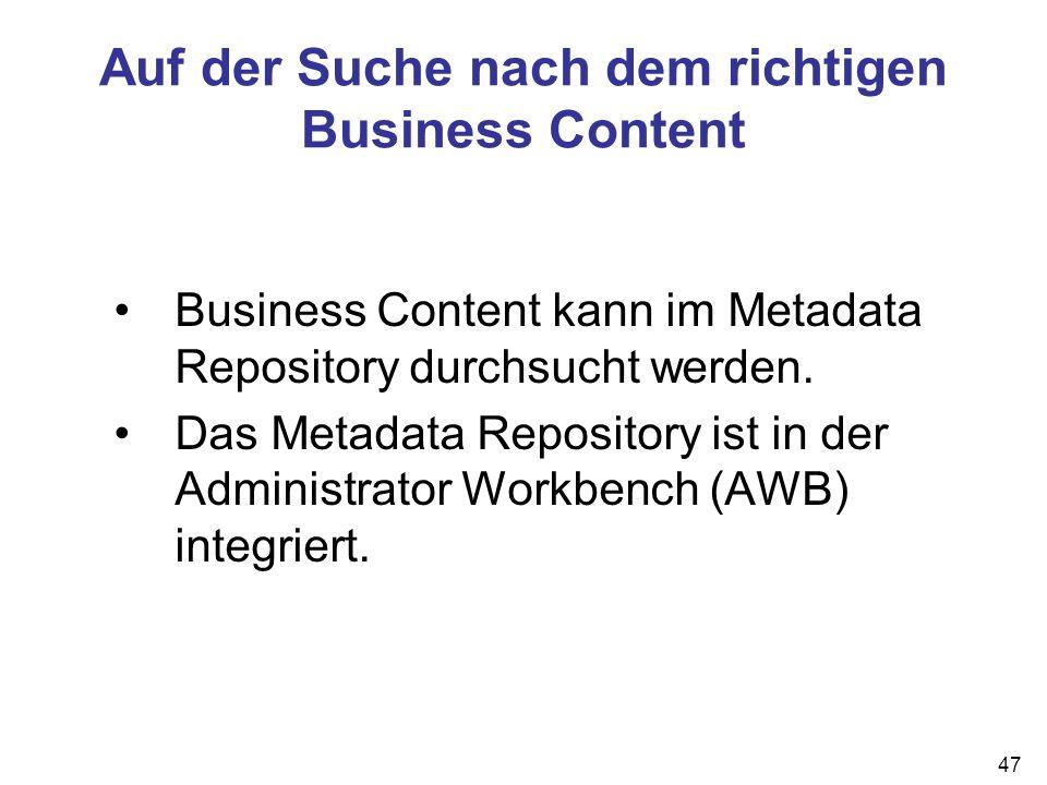 47 Auf der Suche nach dem richtigen Business Content Business Content kann im Metadata Repository durchsucht werden. Das Metadata Repository ist in de