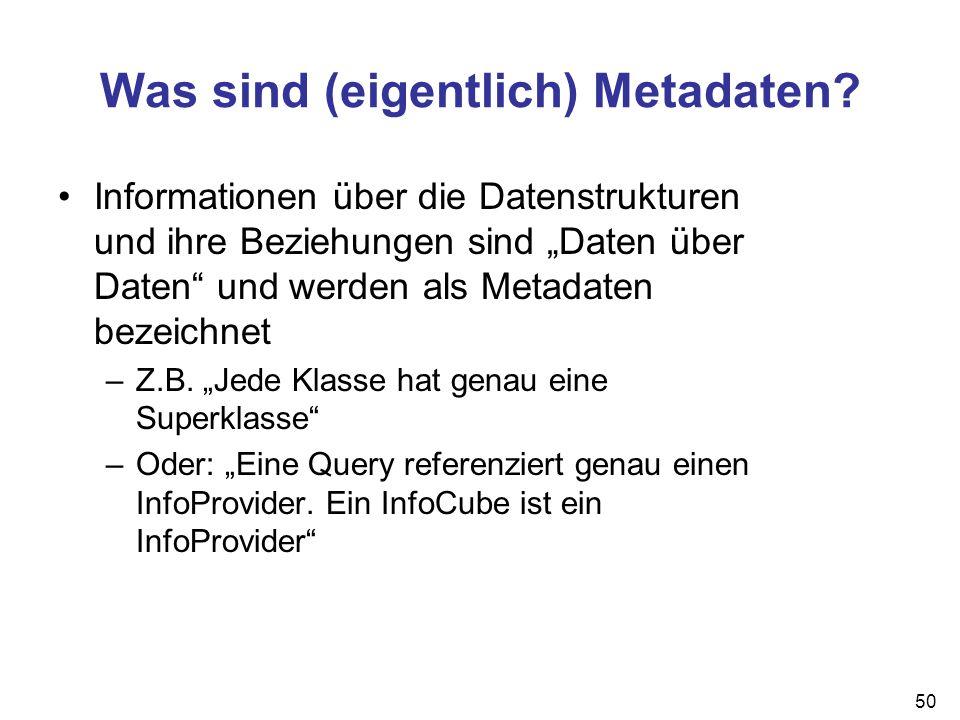 50 Was sind (eigentlich) Metadaten? Informationen über die Datenstrukturen und ihre Beziehungen sind Daten über Daten und werden als Metadaten bezeich