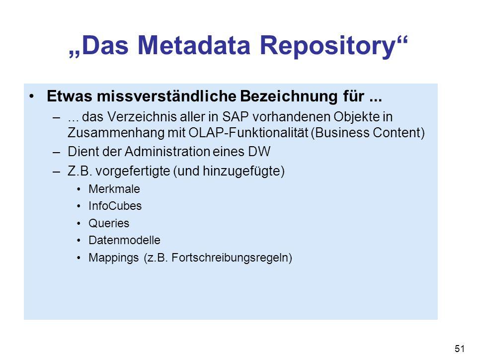 51 Das Metadata Repository Etwas missverständliche Bezeichnung für... –... das Verzeichnis aller in SAP vorhandenen Objekte in Zusammenhang mit OLAP-F
