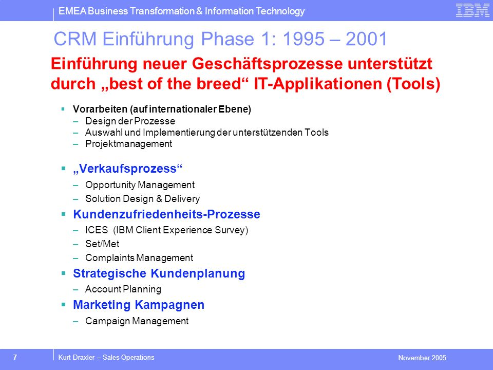 EMEA Business Transformation & Information Technology November 2005 18Kurt Draxler – Sales Operations Deployment Activities on Country Level PDT start according to agreed Roll-out Plan Reinforce/establish deployment network - Subject Matter Experts, Key Users, etc.
