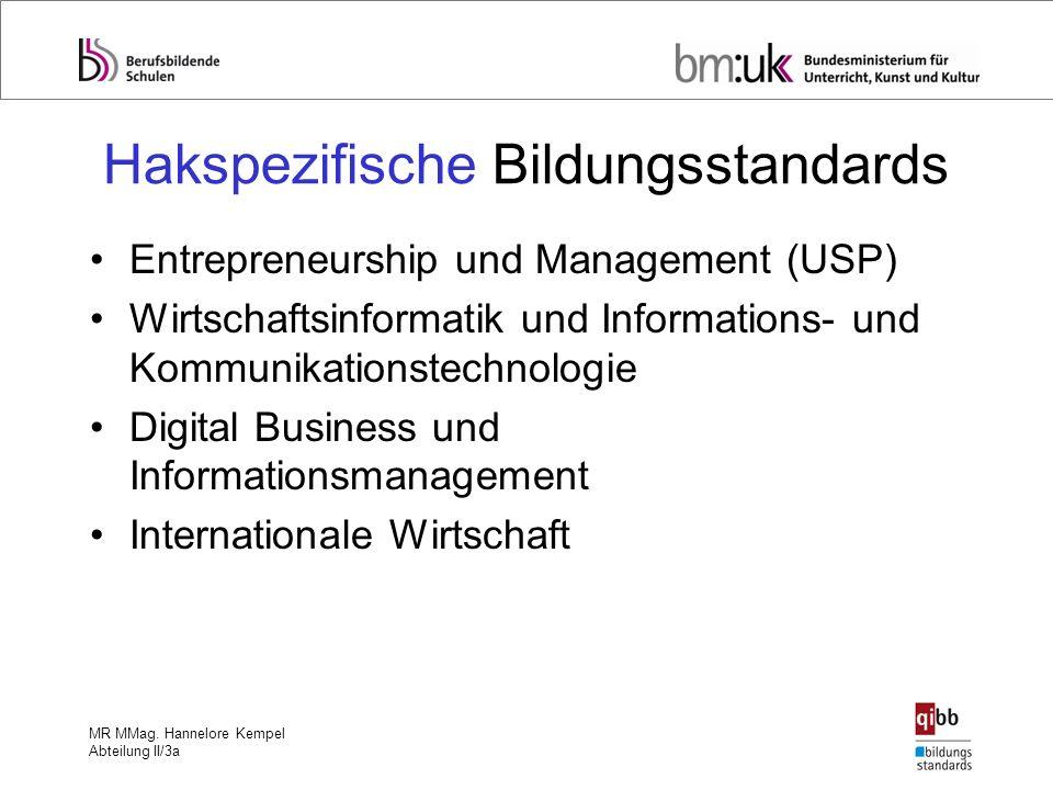 MR MMag. Hannelore Kempel Abteilung II/3a Hakspezifische Bildungsstandards Entrepreneurship und Management (USP) Wirtschaftsinformatik und Information