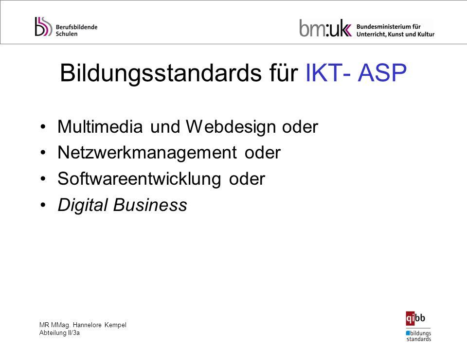 MR MMag. Hannelore Kempel Abteilung II/3a Bildungsstandards für IKT- ASP Multimedia und Webdesign oder Netzwerkmanagement oder Softwareentwicklung ode