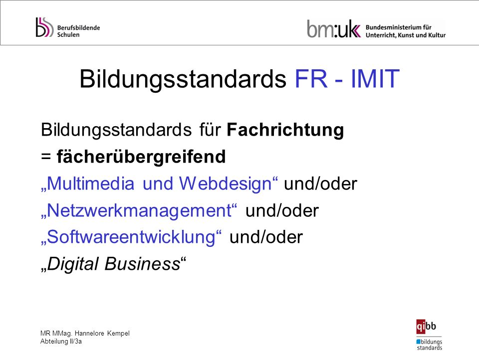MR MMag. Hannelore Kempel Abteilung II/3a Bildungsstandards FR - IMIT Bildungsstandards für Fachrichtung = fächerübergreifend Multimedia und Webdesign