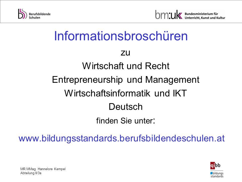MR MMag. Hannelore Kempel Abteilung II/3a Informationsbroschüren zu Wirtschaft und Recht Entrepreneurship und Management Wirtschaftsinformatik und IKT