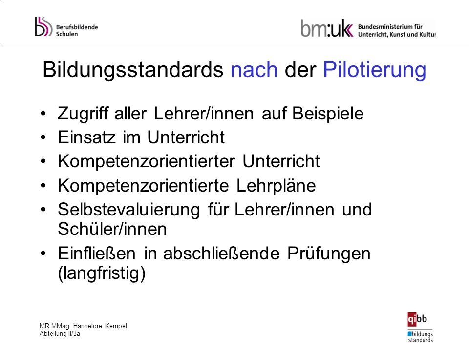MR MMag. Hannelore Kempel Abteilung II/3a Bildungsstandards nach der Pilotierung Zugriff aller Lehrer/innen auf Beispiele Einsatz im Unterricht Kompet