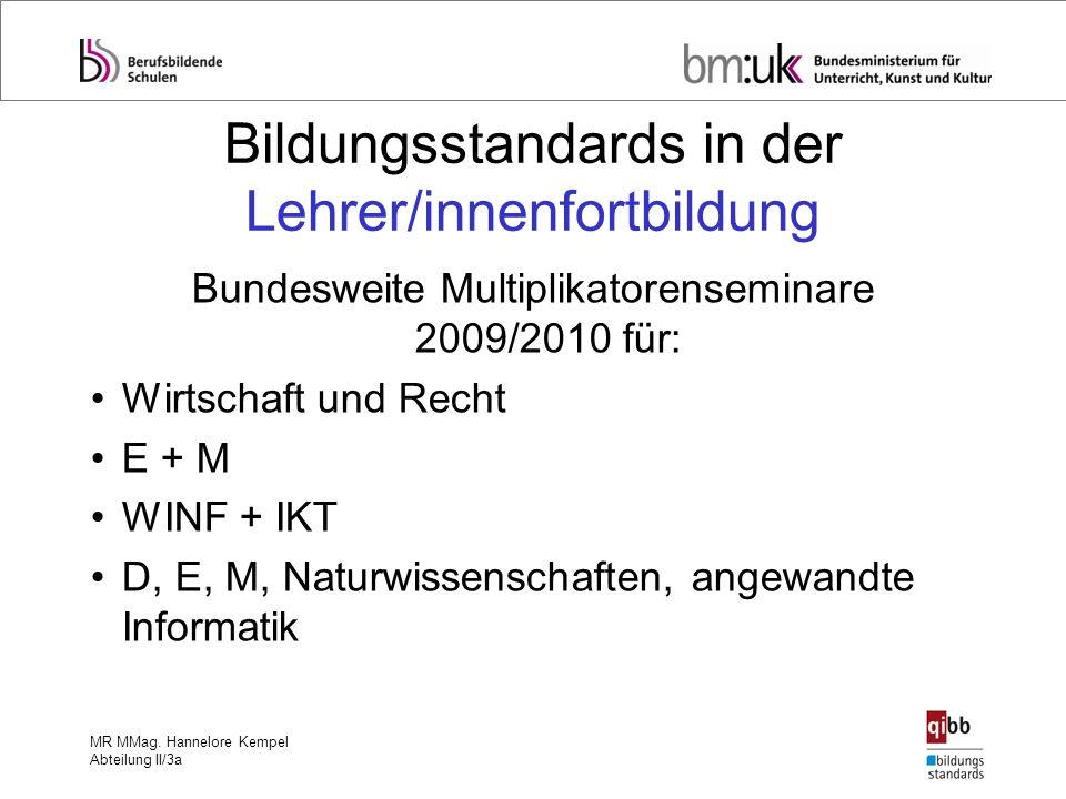 MR MMag. Hannelore Kempel Abteilung II/3a Bildungsstandards in der Lehrer/innenfortbildung Bundesweite Multiplikatorenseminare 2009/2010 für: Wirtscha